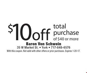 $10 off total purchase of $40 or more. With this coupon. Not valid with other offers or prior purchases. Expires 1-20-17.