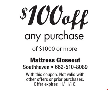 $100 off any purchase of $1000 or more. With this coupon. Not valid with other offers or prior purchases. Offer expires 11/11/16.