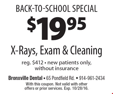 Back-To-School Special- $19.95 X-Rays, Exam & Cleaning. Reg. $412. New patients only, without insurance. With this coupon. Not valid with other offers or prior services. Exp. 10/28/16.