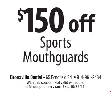 $150 off Sports Mouthguards. With this coupon. Not valid with other offers or prior services. Exp. 10/28/16.