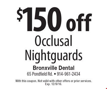 $150 off Occlusal Nightguards. With this coupon. Not valid with other offers or prior services. Exp. 12/9/16.