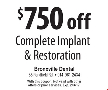 $750 off Complete Implant & Restoration. With this coupon. Not valid with other offers or prior services. Exp. 2/3/17.