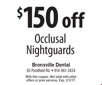 $150 off Occlusal Nightguards. With this coupon. Not valid with other offers or prior services. Exp. 2/3/17.