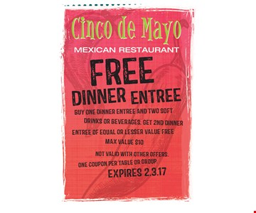 Free dinner entree. Buy one dinner entree and two soft drinks or beverages, get 2nd dinner entree of equal or lesser value free. Max value $10. Not valid with other offers. One coupon per table or group. Expires 2.3.17.