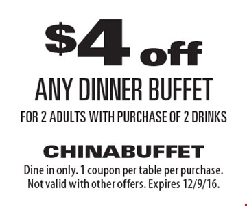 $4 off any dinner buffet for 2 adults with purchase of 2 drinks. Dine in only. 1 coupon per table per purchase. Not valid with other offers. Expires 12/9/16.