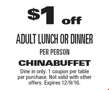 $1 off Adult Lunch or dinner per person. Dine in only. 1 coupon per table per purchase. Not valid with other offers. Expires 12/9/16.