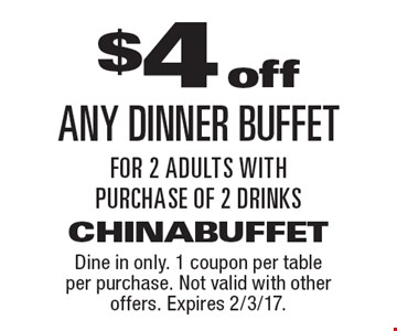 $4 off any dinner buffet for 2 adults with purchase of 2 drinks. Dine in only. 1 coupon per table per purchase. Not valid with other offers. Expires 2/3/17.