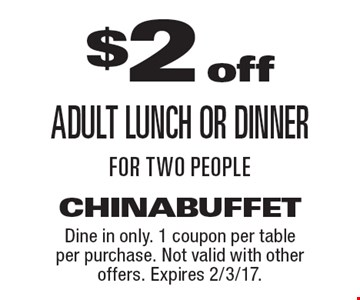 $2 off Adult Lunch or dinner for two people. Dine in only. 1 coupon per table per purchase. Not valid with other offers. Expires 2/3/17.