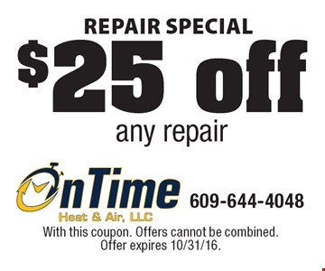 Repair special. $25 off any repair. With this coupon. Offers cannot be combined. Offer expires 10/31/16.