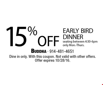 15% off early bird dinner. Seating between 4:30-6pm only. Mon.-Thurs. Dine in only. With this coupon. Not valid with other offers. Offer expires 10/28/16.