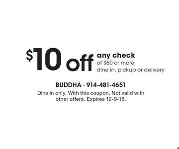 $10 off any check of $60 or more. Dine in, pickup or delivery. Dine in only. With this coupon. Not valid with other offers. Expires 12-9-16.