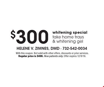 $300 whitening special take home trays & whitening gel. With this coupon. Not valid with other offers, discounts or prior services. Regular price is $400. New patients only. Offer expires 12/9/16.