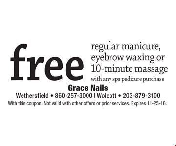 free regular manicure, eyebrow waxing or 10-minute massage. With any spa pedicure purchase. With this coupon. Not valid with other offers or prior services. Expires 11-25-16.