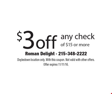 $3 off any check of $15 or more. Doylestown location only. With this coupon. Not valid with other offers. Offer expires 11/11/16.