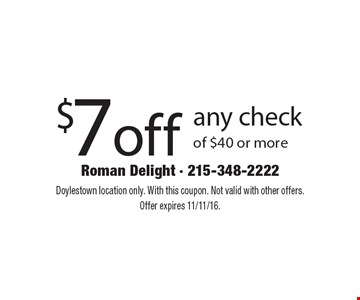 $7 off any check of $40 or more. Doylestown location only. With this coupon. Not valid with other offers. Offer expires 11/11/16.