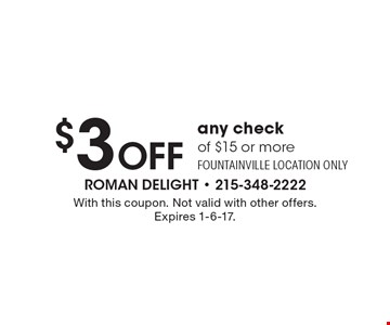 $3 Off any check of $15 or more. Fountainville location only. With this coupon. Not valid with other offers. Expires 1-6-17.