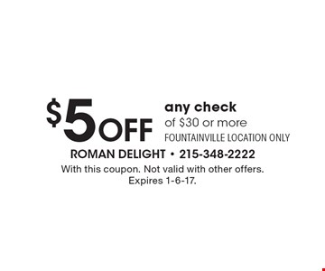 $5 Off any check of $30 or more. Fountainville location only. With this coupon. Not valid with other offers. Expires 1-6-17.