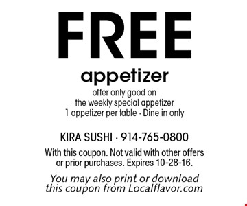 FREE appetizer offer only good on the weekly special appetizer1 appetizer per table • Dine in only. With this coupon. Not valid with other offers or prior purchases. Expires 10-28-16.