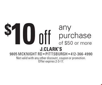 $10 off any purchase of $50 or more. Not valid with any other discount, coupon or promotion.Offer expires 2-3-17.