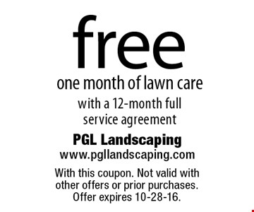 Free one month of lawn care with a 12-month full service agreement. With this coupon. Not valid with other offers or prior purchases. Offer expires 10-28-16.