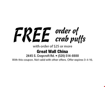 FREE order of crab puffs with order of $25 or more. With this coupon. Not valid with other offers. Offer expires 3-4-16.