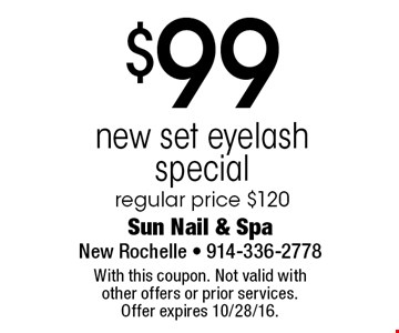 $99 new set eyelash special. Regular price $120. With this coupon. Not valid with other offers or prior services. Offer expires 10/28/16.