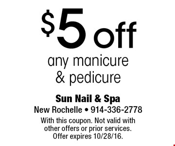 $5 off any manicure & pedicure. With this coupon. Not valid with other offers or prior services. Offer expires 10/28/16.