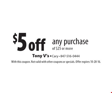 $5 off any purchase of $25 or more. With this coupon. Not valid with other coupons or specials. Offer expires 10-28-16.