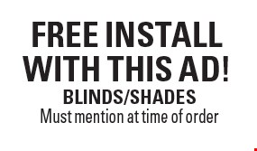 FREE INSTALL WITH THIS AD! BLINDS/SHADES. Must mention at time of order.