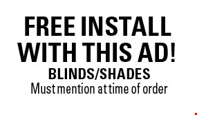 Free install with this ad! Blinds/shades. Must mention at time of order
