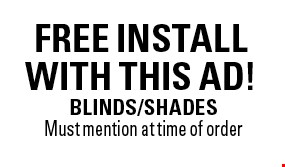 FREE INSTALL WITH THIS AD!. BLINDS/SHADES. Must mention at time of order