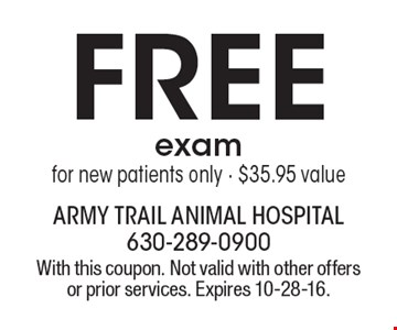 FREE exam for new patients only - $35.95 value. With this coupon. Not valid with other offers or prior services. Expires 10-28-16.