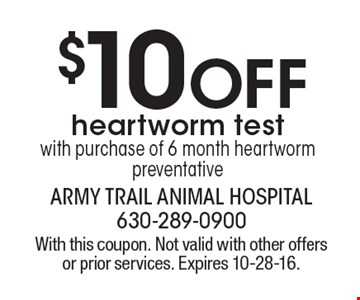 $10 OFF heartworm test with purchase of 6 month heartworm preventative. With this coupon. Not valid with other offers or prior services. Expires 10-28-16.