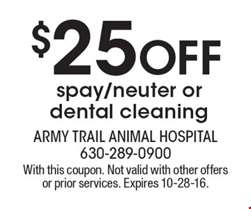 $25 OFF spay/neuter or dental cleaning. With this coupon. Not valid with other offers or prior services. Expires 10-28-16.