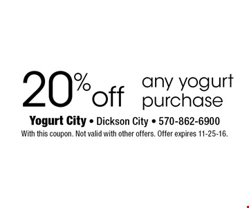 20%off any yogurt purchase. With this coupon. Not valid with other offers. Offer expires 11-25-16.