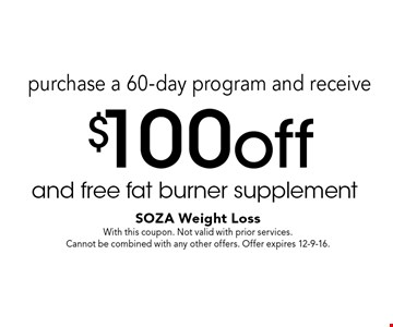 purchase a 60-day program and receive $100 off and free fat burner supplement. With this coupon. Not valid with prior services. Cannot be combined with any other offers. Offer expires 12-9-16.