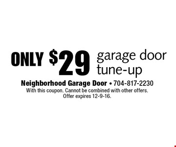 only $29 garage door tune-up. With this coupon. Cannot be combined with other offers. Offer expires 12-9-16.