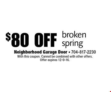 $80 off broken spring. With this coupon. Cannot be combined with other offers. Offer expires 12-9-16.