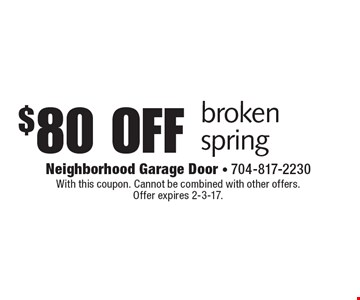 $80 off broken spring. With this coupon. Cannot be combined with other offers. Offer expires 2-3-17.