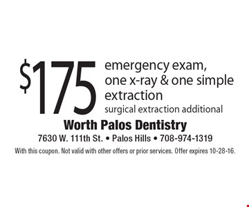 $175 emergency exam, one x-ray & one simple extraction surgical extraction additional. With this coupon. Not valid with other offers or prior services. Offer expires 10-28-16.