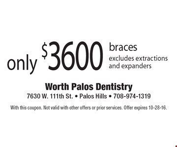 Only $3600 braces excludes extractions and expanders. With this coupon. Not valid with other offers or prior services. Offer expires 10-28-16.