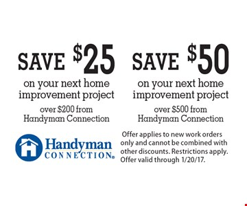 Save $50 on your next home improvement project over $500 from Handyman Connection. Save $25 on your next home improvement project over $200 from Handyman Connection. Offer applies to new work orders only and cannot be combined with other discounts. Restrictions apply. Offer valid through 1/20/17.
