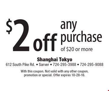 $2 off any purchase of $20 or more. With this coupon. Not valid with any other coupon, promotion or special. Offer expires 10-28-16.