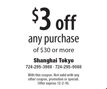 $3 off any purchase of $30 or more. With this coupon. Not valid with any other coupon, promotion or special. Offer expires 12-2-16.