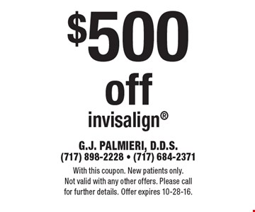 $500 off invisalign®. With this coupon. New patients only. Not valid with any other offers. Please call for further details. Offer expires 10-28-16.