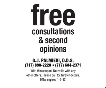 Free consultations & second opinions. With this coupon. Not valid with any other offers. Please call for further details. Offer expires 1-6-17.