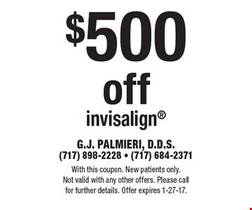 $500 off invisalign. With this coupon. New patients only. Not valid with any other offers. Please call for further details. Offer expires 1-27-17.