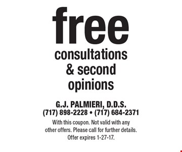 Free consultations & second opinions. With this coupon. Not valid with any other offers. Please call for further details. Offer expires 1-27-17.