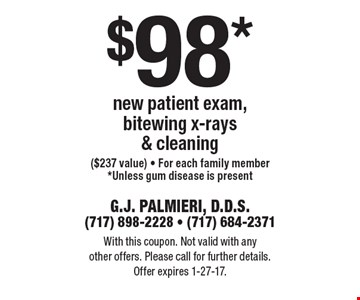 $98* new patient exam, bitewing x-rays & cleaning ($237 value) - For each family member *Unless gum disease is present. With this coupon. Not valid with any other offers. Please call for further details. Offer expires 1-27-17.