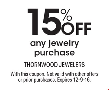 15% off any jewelry purchase. With this coupon. Not valid with other offers or prior purchases. Expires 12-9-16.